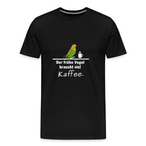 Der frühe Vogel braucht viel Kaffee - Männer Premium T-Shirt