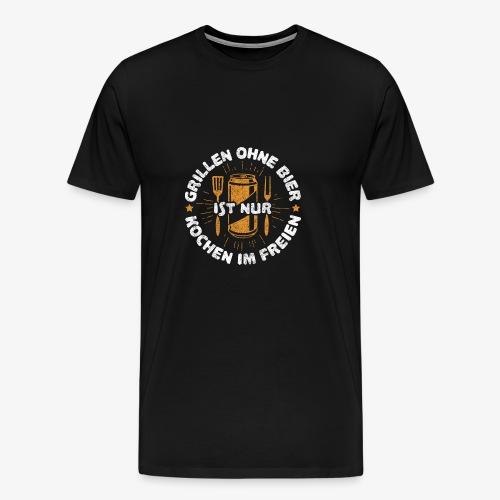 Grillen ohne Bier ist nur Kochen im Freien - Männer Premium T-Shirt