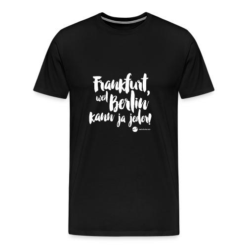 Frankfurt, weil Berlin kann ja jeder! - Männer Premium T-Shirt