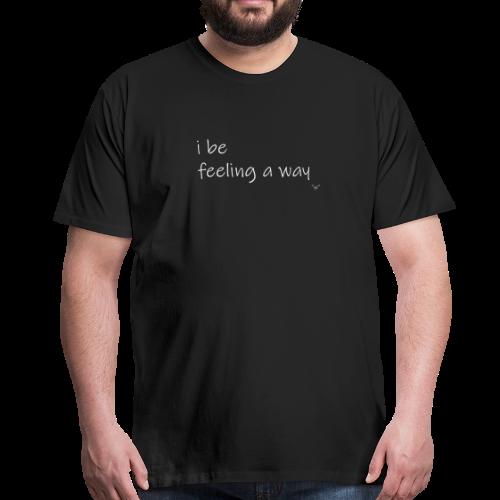 feeling a way - Men's Premium T-Shirt