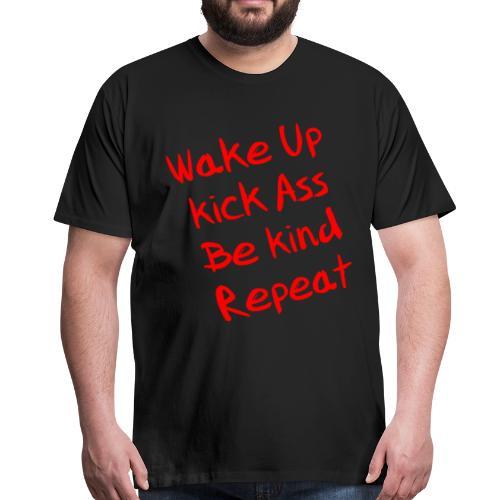 Wake Up, Kick Ass, Be Kind, Repeat! - Männer Premium T-Shirt