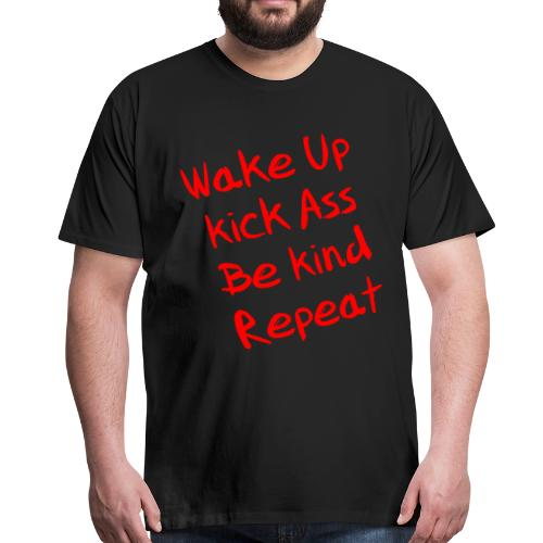 Wake Up, Kick Ass, Be Kind, Repeat! - Männer Premium T-Shirt