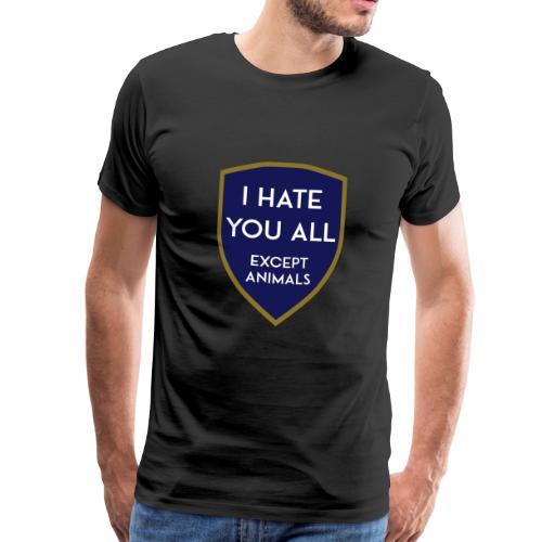 I HATE YOU ALL EXCEPT ANIMALS SHIELD - Männer Premium T-Shirt