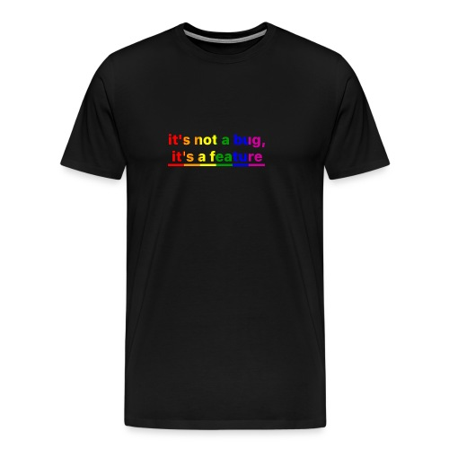It's not a bug, it's a feature (Rainbow pride( - Camiseta premium hombre