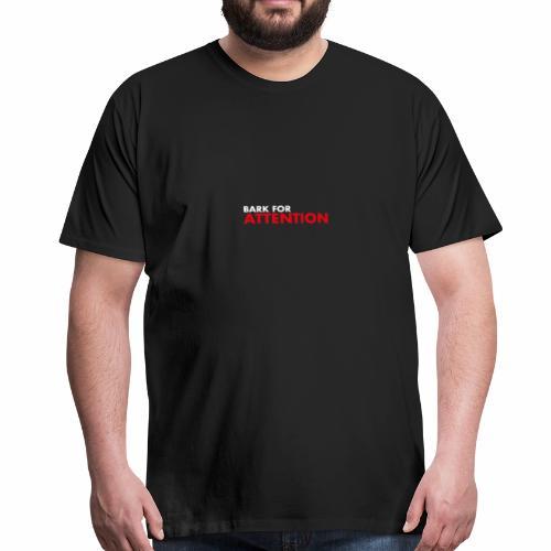 Bark for Attention - Premium-T-shirt herr