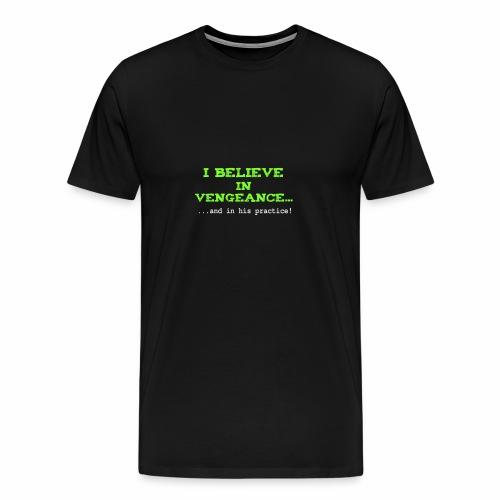 Believe in Vengeance - Maglietta Premium da uomo