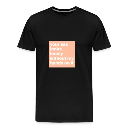 your ass - Mannen Premium T-shirt