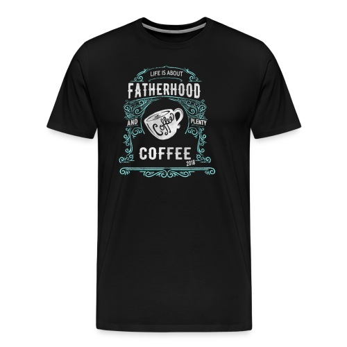 Fatherhood needs Plenty Coffee 2018 Announcement - Men's Premium T-Shirt