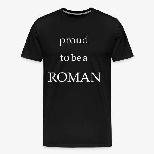 Proud to be a Roman - Männer Premium T-Shirt