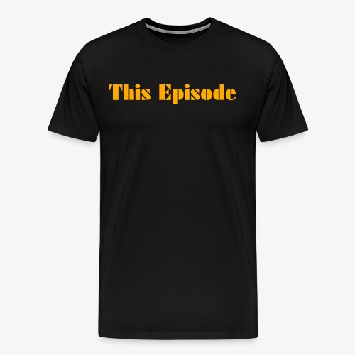 This Episode - Men's Premium T-Shirt