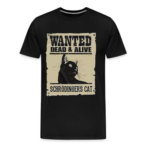 Wanted dead and alive schrodinger's cat - Men's Premium T-Shirt
