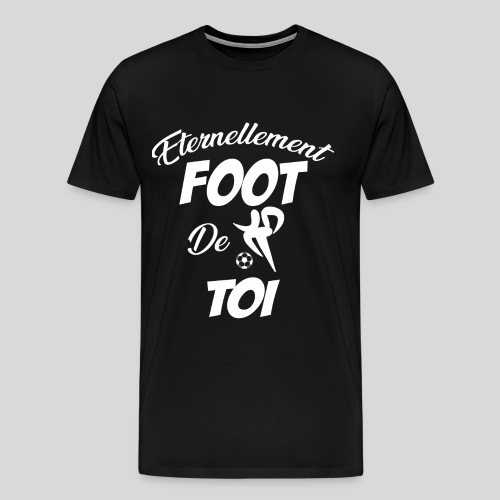 Éternellement Foot de Toi (B) - T-shirt Premium Homme