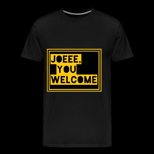 Joeee, you welcome - Mannen Premium T-shirt