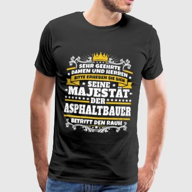 Seine Majestät der Asphaltbauer - Männer Premium T-Shirt