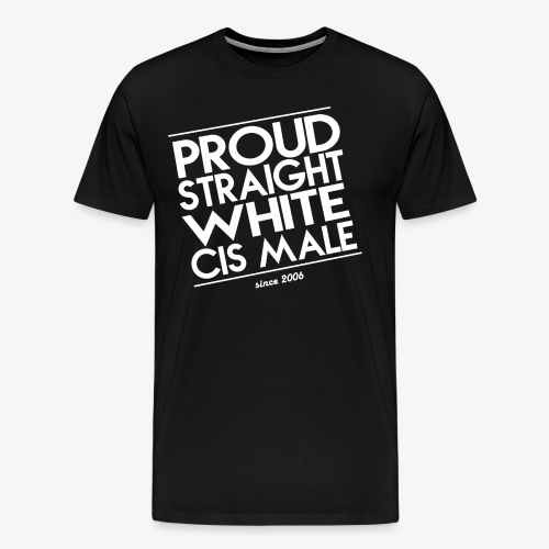 Proud straight white cis male - Männer Premium T-Shirt