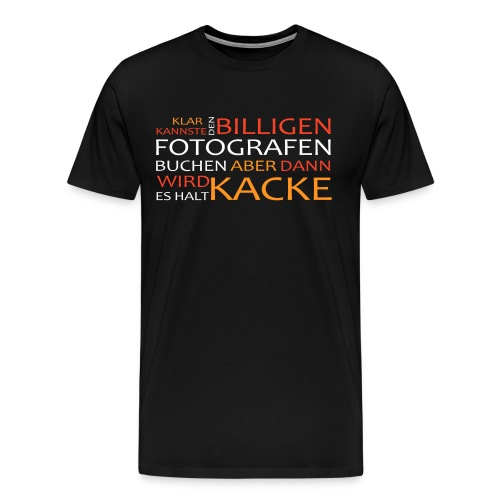 Dann wird es halt KACKE - Männer Premium T-Shirt