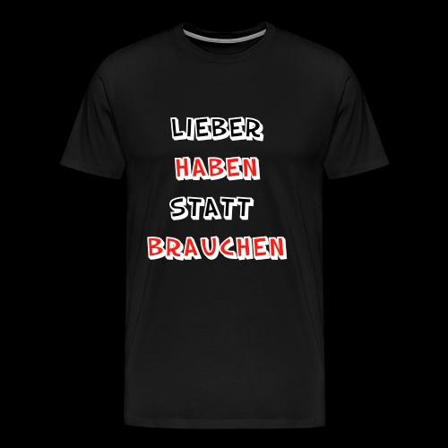 Lieber haben statt brauchen - Männer Premium T-Shirt