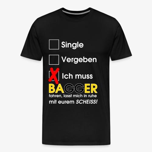 Single, vergeben, ich muss Bagger fahren - Männer Premium T-Shirt