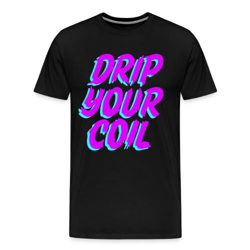 Drip Your Coil - Camiseta premium hombre