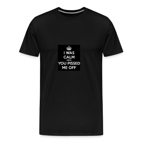 i-was-calm-until-you-pissed-me-off-1-png - Mannen Premium T-shirt