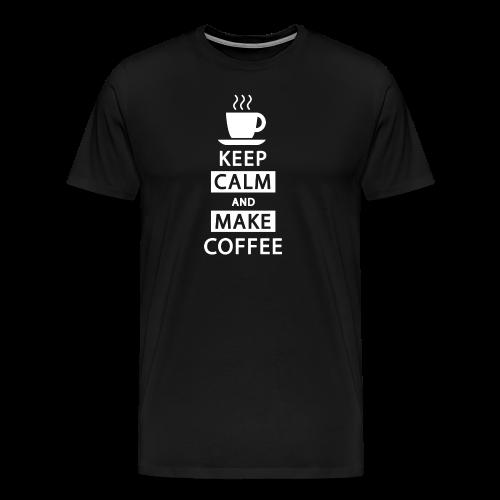 Keep Calm and Make Coffee - Männer Premium T-Shirt