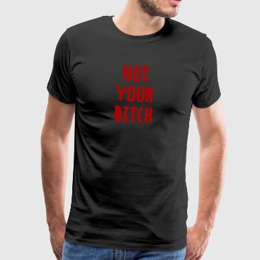 Non la tua cagna - shirt femminista - marcia delle donne - Maglietta Premium da uomo