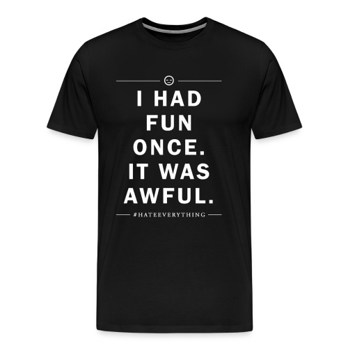 I HAD FUN ONCE. #hateeverything - Männer Premium T-Shirt