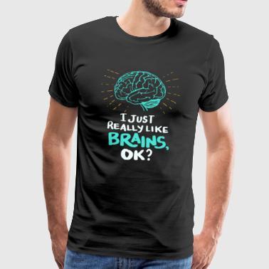 I just really like brains, ok? Doktor Neuro Doc - Männer Premium T-Shirt