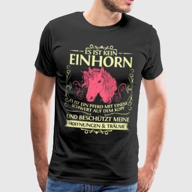 Es ist kein Einhorn - Männer Premium T-Shirt