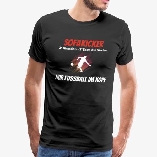 SofaKicker: Nur Fussball im Kopf - Männer Premium T-Shirt