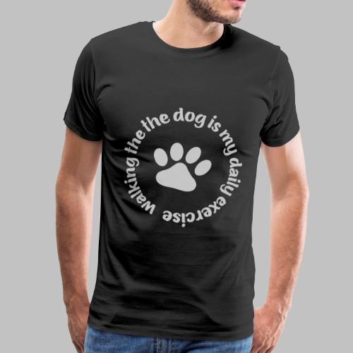Walking the dog is my daily exercise - Männer Premium T-Shirt