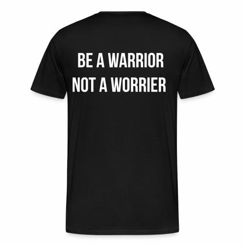 be a warrior not a worrier - Mannen Premium T-shirt