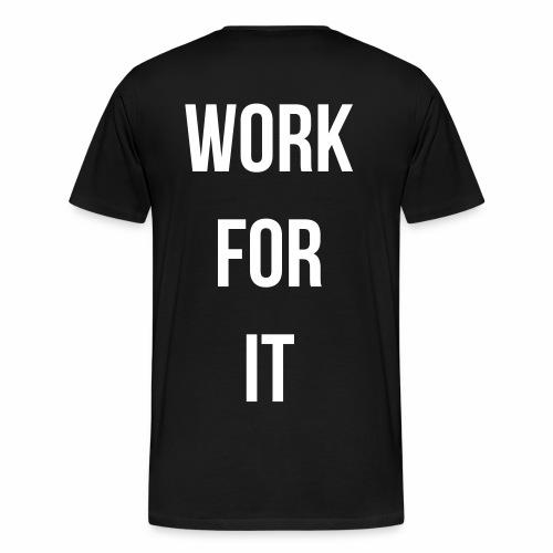 work for it - Mannen Premium T-shirt