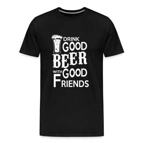 Drink beer with friends - Männer Premium T-Shirt