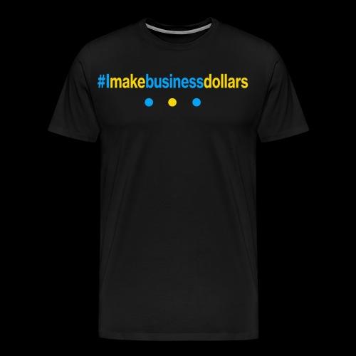 #Imakebusinessdollars - Männer Premium T-Shirt