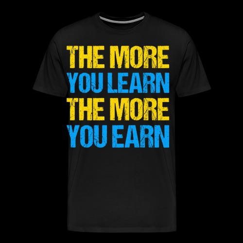 The More You Learn The More You Earn - Männer Premium T-Shirt