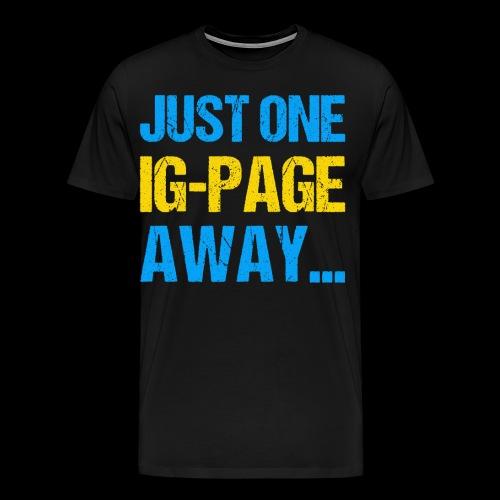 Just One IG Page Away - Männer Premium T-Shirt