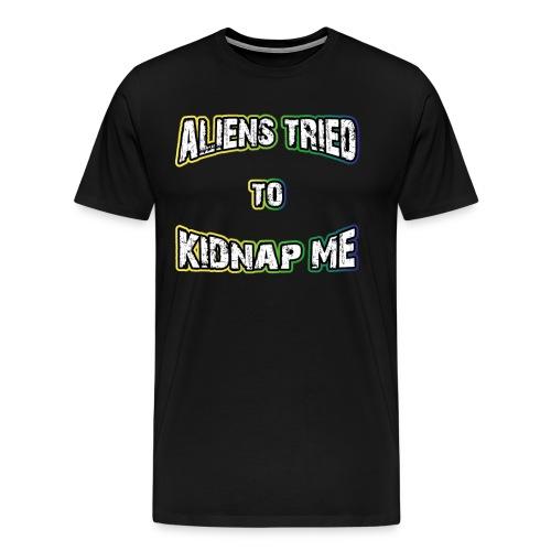 Aliens tried to kidnap me | Ufo Lustig Spruch fun - Männer Premium T-Shirt