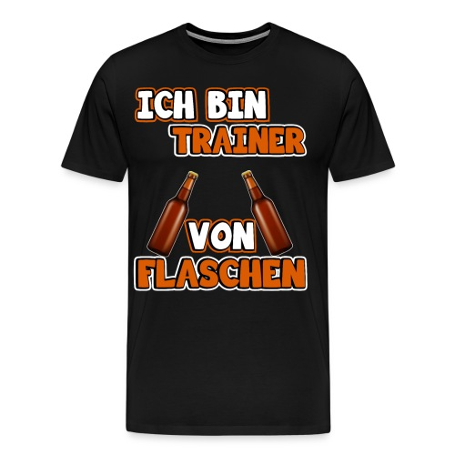 Ich bin Trainer von Flaschen | Lustig Spruch Coach - Männer Premium T-Shirt