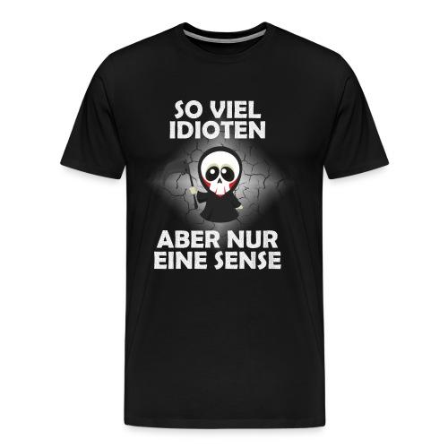 Sensenmann So Viele Idioten Aber Nur Eine Sense - Männer Premium T-Shirt