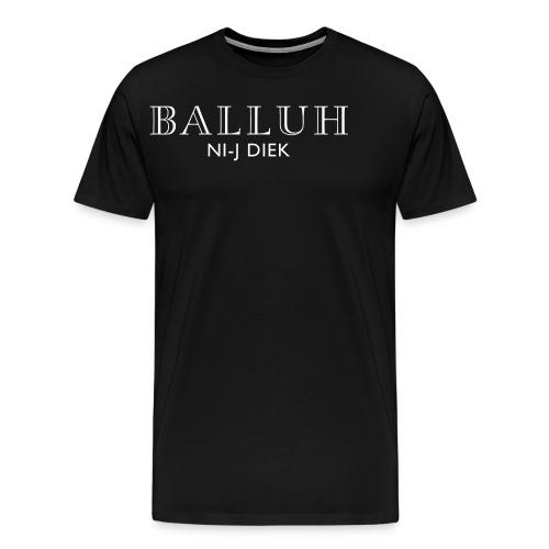 BALLUH NI-J DIEK - zwart/wit - Mannen Premium T-shirt
