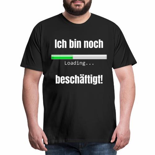 Ich bin noch beschäftigt! - Männer Premium T-Shirt