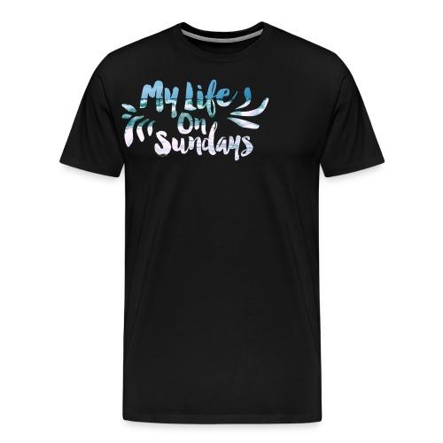 MY LIFE ON SUNDAYS. - Men's Premium T-Shirt