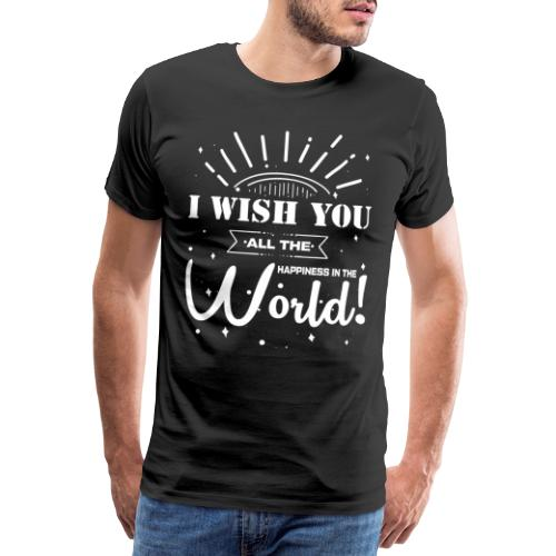 Glück und Freude Wünsche trendy Spruch T-Shirt - Männer Premium T-Shirt