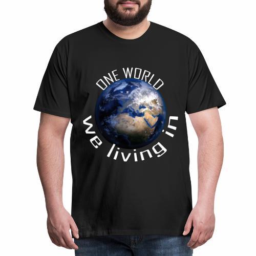 One World we living in - Männer Premium T-Shirt