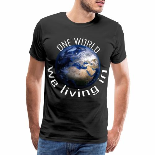 One World we living in - Männer Premium T-Shirt
