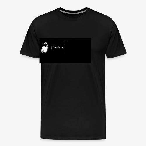 Because - Koszulka męska Premium