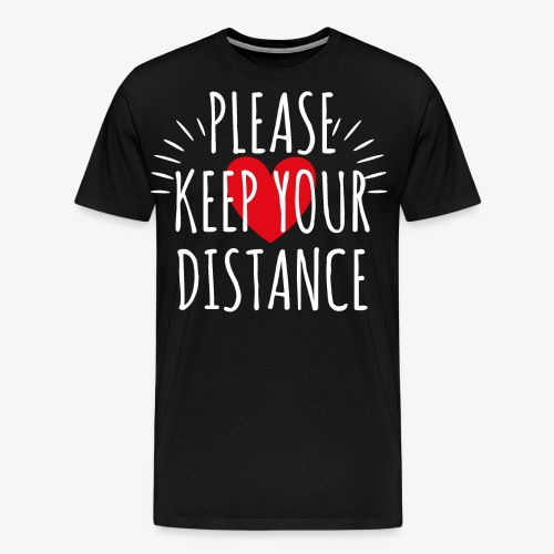 04 Please keep your Distance Heart - Männer Premium T-Shirt