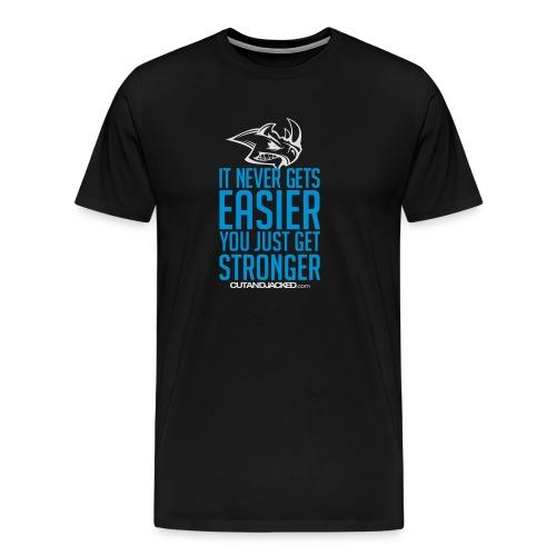 It never gets easier you just get stronger - Men's Premium T-Shirt