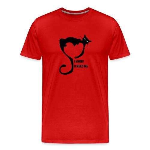 I know u need me - T-shirt Premium Homme